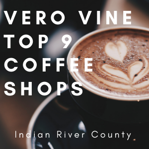 Vero Vine Top 9 Coffee Shops in Indian River County
